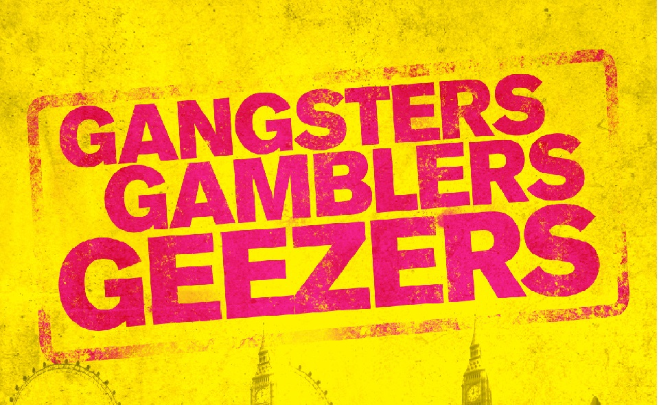Gangsters Gamblers and Geezers